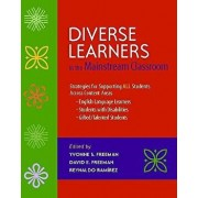 Diverse Learners in the Mainstream Classroom: Strategies for Supporting All Students Across Content Areas--English Language Learners, Students with Di, Paperback/Yvonne S. Freeman