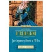 A treia regina. Jane Seymour si Henric al VIII-lea - Carolly Erickson