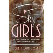Sky Girls: The True Story of the First Women's Cross-Country Air Race, Paperback/Gene Nora Jessen