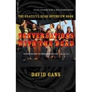 Conversations with the Dead: The Grateful Dead Interview Book/David Gans