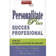 Personalitate Plus succes profesional. Cum sa reusesti alaturi de oricine/Littauer Florence, Rose Sweet