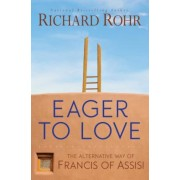 Eager to Love: The Alternative Way of Francis of Assisi, Paperback