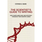 The Scientist S Guide to Writing: How to Write More Easily and Effectively Throughout Your Scientific Career