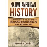 Native American History: A Captivating Guide to the Long History of Native Americans Including Stories of the Wounded Knee Massacre, Native Ame, Paperback/Captivating History