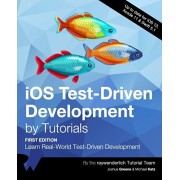 iOS Test-Driven Development by Tutorials (First Edition): Learn Real-World Test-Driven Development, Paperback/Joshua Greene
