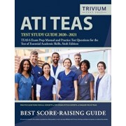 ATI TEAS Test Study Guide 2020-2021: TEAS 6 Exam Prep Manual and Practice Test Questions for the Test of Essential Academic Skills, Sixth Edition, Paperback/Trivium Health Care Exam Prep Team