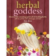 Herbal Goddess: Discover the Amazing Spirit of 12 Healing Herbs with Teas, Potions, Salves, Food, Yoga, and More, Paperback