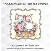 The Adventures of Elsie and Peaches: An Elephant and Piglet Tale, Hardcover/Catherine Hampel