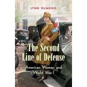 The Second Line of Defense: American Women and World War I, Paperback/Lynn Dumenil