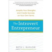 The Introvert Entrepreneur: Amplify Your Strengths and Create Success on Your Own Terms, Paperback/Beth Buelow