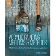 Acrylic Painting Mediums and Methods - A Contemporary Guide to Materials, Techniques, and Applications (Tauchid Rheni)(Cartonat) (9781580934930)