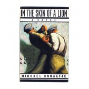 IN THE SKIN OF A LION MICHAEL ONDAATJE [Excelente] [Tapa dura]