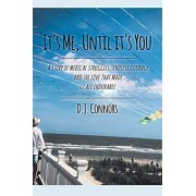 It's Me, Until It's You: A Story of Medical Struggles, Endless Courage and the Love That Made It All Endurable, Paperback/D. J. Connors