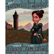 Really, Rapunzel Needed a Haircut!: The Story of Rapunzel as Told by Dame Gothel, Paperback