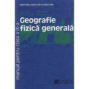 Geografie fizica generala. Manual pentru clasa a IX-a