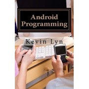 Android Programming: A Step by Step Guide for Beginners! Create Your Own Apps!, Paperback/Kevin Lyn
