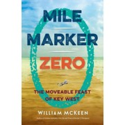 Mile Marker Zero: The Moveable Feast of Key West, Paperback