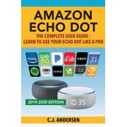 Amazon Echo Dot - The Complete User Guide: Learn to Use Your Echo Dot Like A Pro, Paperback/Echo Dot