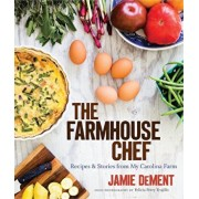 The Farmhouse Chef: Recipes and Stories from My Carolina Farm, Hardcover/Jamie Dement