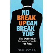 No Breakup Can Break You: The Definitive Recovery Guide for Men, Paperback/Nick Dawson