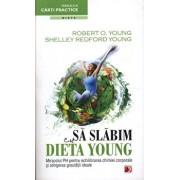 Sa Slabim Cu Dieta Young - Miracolul Ph Pentru Echilibrarea Chimiei Corporale Si Atingerea Greutatii Ideale/Robert O'Young, Shelley Redford Young