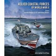Allied Coastal Forces of World War II. Volume I: Fairmile Designs & US Submarine Chasers, Hardback/John Lambert