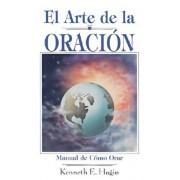 El Arte de la Oracion = The Art of Prayer, Paperback/Kenneth E. Hagin