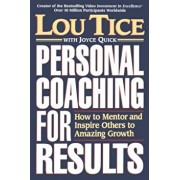 Personal Coaching for Results: How to Mentor and Inspire Others to Amazing Growth, Paperback/Lou Tice