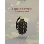 Secretele Armatei. Puterea Din Umbra - Radu Tudor