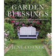 Garden Blessings: Prose, Poems and Prayers Celebrating the Love of Gardening, Hardcover/June Cotner