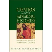 Creation and the Patriarchal Histories: Orthodox Christian Reflections on the Book of Genesis, Paperback/Patrick Henry Reardon