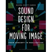 Sound Design for Moving Image, Paperback/Kahra Scott-James