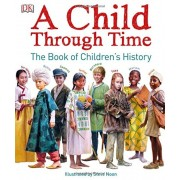 A Child Through Time: The Book of Children's History, Hardcover