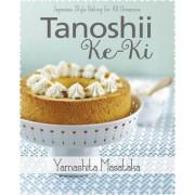 Tanoshii Ke-Ki: Japanese-Style Baking for All Occasions by Yamashita Masataka