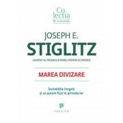 Marea divizare. Societatile inegale si ce putem face in privinta lor/Joseph E. Stiglitz