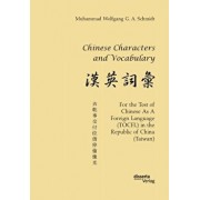 Chinese Characters and Vocabulary. For the Test of Chinese As A Foreign Language (TOCFL) in the Republic of China (Taiwan), Paperback/Muhammad Wolfgang G. a. Schmidt