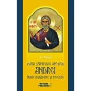 Viata Sfantulului Apostol Andrei intre realitate si poveste/A. Pascu