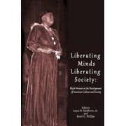 Liberating Minds; Liberating Society: Black Women in the Development of American Culture and Society, Paperback/Dr Lopez D. Matthews Jr