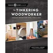 The Tinkering Woodworker: Weekend Projects for Work, Home & Play, Paperback/Mike Cheung