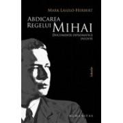Abdicarea regelui Mihai-Documente diplomatice inedite.