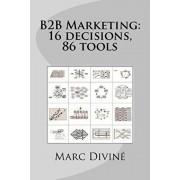 B2B Marketing: 16 decisions, 86 tools, Paperback/Lucille Schmitt