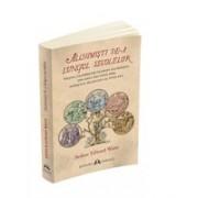 Alchimisti de-a lungul secolelor. Vietile celebrilor filosofi alchimisti, din anul 850 pana spre sfarsitul secolului al XVIII-lea, insotite de un studiu al practicilor alchimice