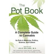 The Pot Book: A Complete Guide to Cannabis: Its Role in Medicine, Politics, Science, and Culture, Paperback