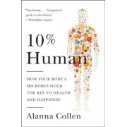 10% Human: How Your Body's Microbes Hold the Key to Health and Happiness, Paperback