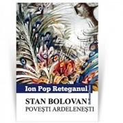 Stan Bolovan. Povesti ardelenesti/Ion Pop Reteganu