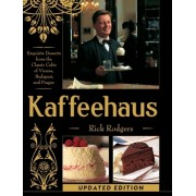 Kaffeehaus: Exquisite Desserts from the Classic Cafes of Vienna, Budapest, and Prague