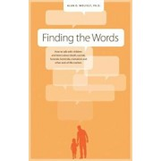 Finding the Words: How to Talk with Children and Teens about Death, Suicide, Homicide, Funerals, Cremation, and Other End-Of-Life Matters, Paperback/Alan D. Wolfelt