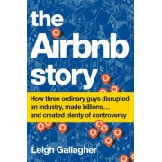 The Airbnb Story: How Three Ordinary Guys Disrupted an Industry, Made Billions . . . and Created Plenty of Controversy, Hardcover