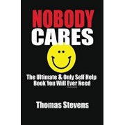 Nobody Cares: The Ultimate & Only Self Help Book You Will Ever Need, Paperback/Thomas Stevens