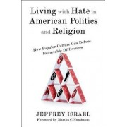 Living with Hate in American Politics and Religion: How Popular Culture Can Defuse Intractable Differences, Hardcover/Jeffrey Israel